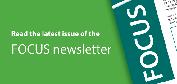 Read the latest issue of the FOCUS newsletter.