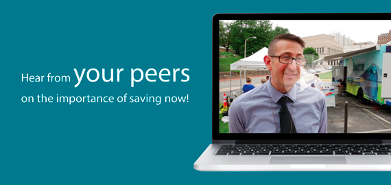 Hear from your peers on the importance of saving now!